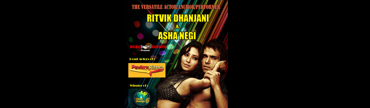 THE VERSATILE ACTOR / ANCHOR / PERFORMER RITWIK DHANJANI & ASHA NEGI